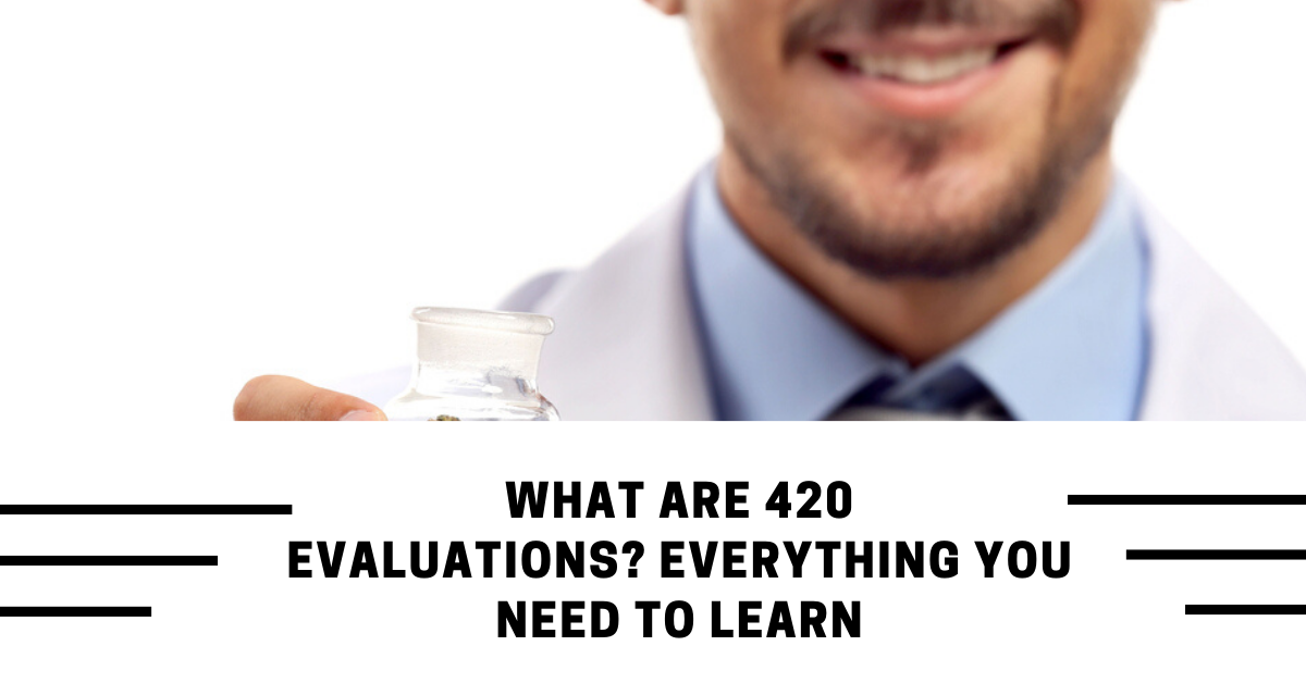 What Are 420 Evaluations? Everything You Need to Learn